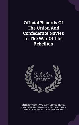Official Records of the Union and Confederate Navies in the War of the Rebellion - United States Navy Dept (Creator)