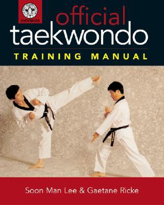 Official Taekwondo Training Manual - Lee, Soon Man, and Ricke, Gaetane