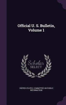 Official U. S. Bulletin, Volume 1 - United States Committee on Public Infor (Creator)