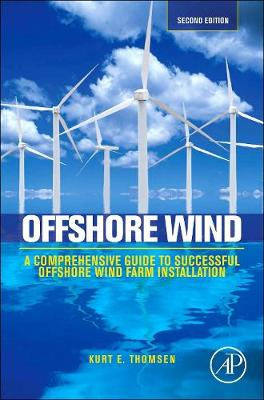 Offshore Wind: A Comprehensive Guide to Successful Offshore Wind Farm Installation - Thomsen, Kurt
