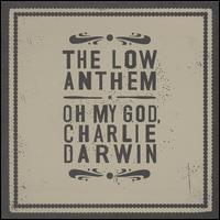 Oh My God, Charlie Darwin - The Low Anthem