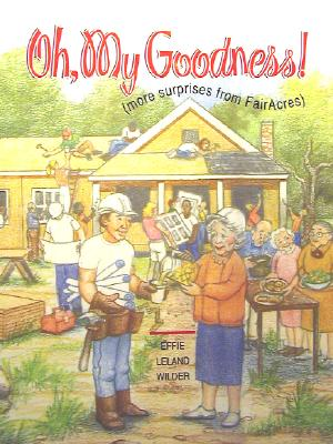 Oh, My Goodness!: More Surprises from Fairacres - Wilder, Effie Leland, and Mallory-Brandenburger, Marilynn (Illustrator)