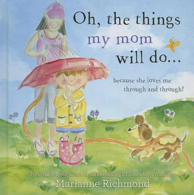 Oh, the Things My Mom Will Do...: Because She Loves Me Through and Through! - Richmond, Marianne