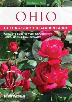 Ohio Getting Started Garden Guide: Grow the Best Flowers, Shrubs, Trees, Vines & Groundcovers - McKeown, Denny