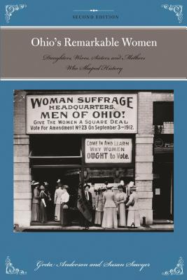 Ohio's Remarkable Women: Daughters, Wives, Sisters, and Mothers Who Shaped History, 2nd Edition - Anderson, Greta, and Sawyer, Susan