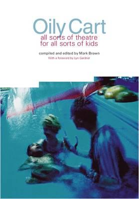 Oily Cart: All sorts of theatre for all sorts of kids - Brown, Mark (Editor)