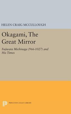 OKAGAMI, The Great Mirror: Fujiwara Michinaga (966-1027) and His Times - McCullough, Helen Craig