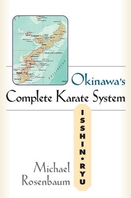 Okinawa's Complete Karate System: Isshin Ryu - Rosenbaum, Michael