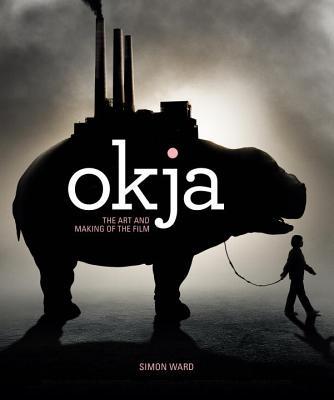 Okja: The Art and Making of the Film - Ward, Simon