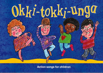 Okki-Tokki-Unga: Action Songs for Children - Sanderson, Ana (Editor), and Harrop, Beatrice (Editor)