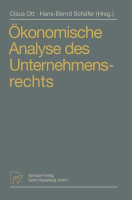 Okonomische Analyse Des Unternehmensrechts: Beitrage Zum 3. Travemunder Symposium Zur Okonomischen Analyse Des Rechts - Ott, Claus (Editor)
