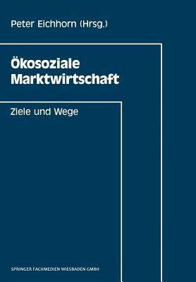 Okosoziale Marktwirtschaft: Ziele Und Wege - Eichhorn, Peter
