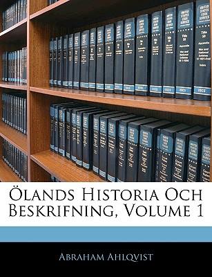 Olands Historia Och Beskrifning, Volume 1 - Ahlqvist, Abraham