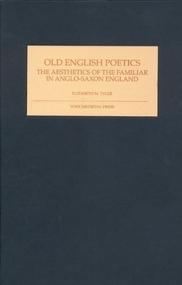 Old English Poetics: The Aesthetics of the Familiar in Anglo-Saxon England - Tyler, Elizabeth M
