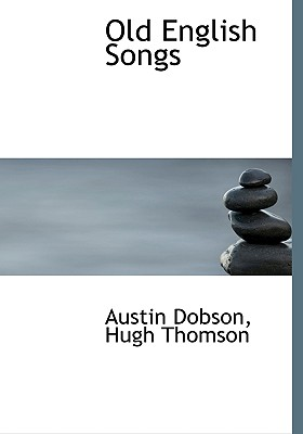 Old English Songs - Dobson, Austin, and Thomson, Hugh