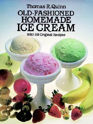 Old-Fashioned Homemade Ice Cream: With 58 Original Recipes - Quinn, Thomas R
