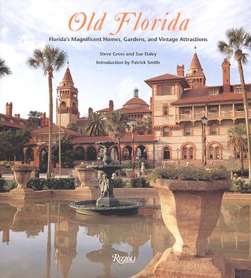 Old Florida: Florida's Magnificent Homes, Gardens, and Vintage Attractions - Gross, Steve, and Daley, Sue, and Smith, Patrick (Introduction by)