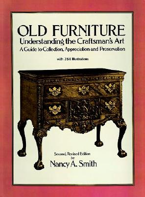 Old Furniture: Understanding the Craftsman's Art (Second, Revised Edition) - Smith, Nancy A