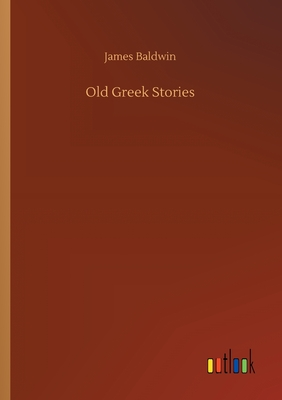 Old Greek Stories - Baldwin, James