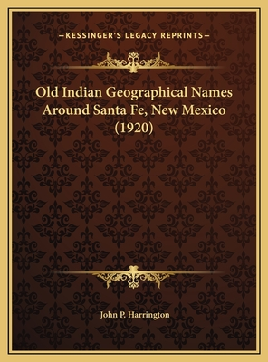 Old Indian Geographical Names Around Santa Fe, New Mexico (1920) - Harrington, John P