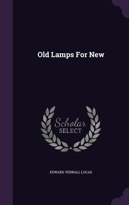 Old Lamps for New - Lucas, Edward Verrall