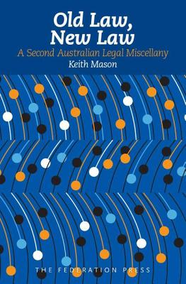 Old Law, New Law: A Second Australian Legal Miscellany - Mason, Keith