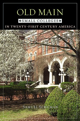 Old Main: Small Colleges in Twenty-First Century America - Schuman, Samuel, Professor
