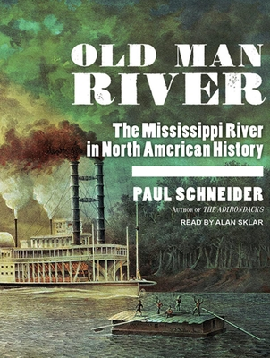 Old Man River: The Mississippi River in North American History - Schneider, Paul, and Sklar, Alan (Narrator)