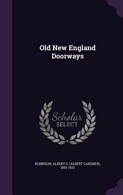 Old New England Doorways - Robinson, Albert G 1855-1932