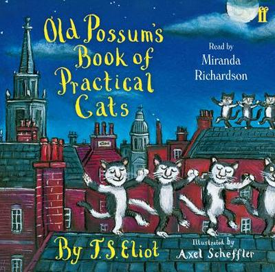 Old Possum's Book of Practical Cats - Eliot, T. S., and Richardson, Miranda (Read by)