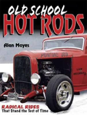 Old School Hot Rods - Mayes, Alan, Mr.