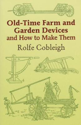 Old Time Farm and Garden Devices and how to make them - Cobleigh, Rolfe