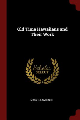 Old Time Hawaiians and Their Work - Lawrence, Mary S