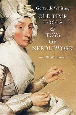 Old-Time Tools & Toys of Needlework - Whiting, Gertrude