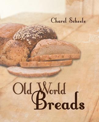 Old World Breads - Scheele, Charel