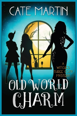 Old World Charm: A Witches Three Cozy Mystery - Martin, Cate