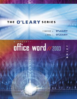 O'Leary Series: Microsoft Office Word 2003 Brief - O'Leary, Timothy J, Professor
