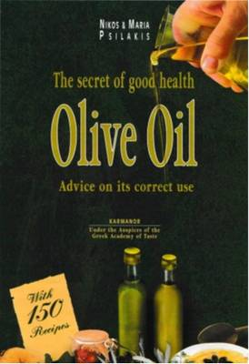 Olive Oil: Secrets of Good Health - Psilakis, Nikos, and Psilakis, Maria