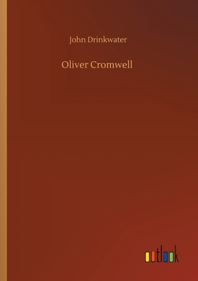 Oliver Cromwell - Drinkwater, John