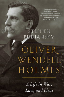 Oliver Wendell Holmes: A Life in War, Law, and Ideas - Budiansky, Stephen