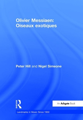 Olivier Messiaen: Oiseaux exotiques - Hill, Peter, and Simeone, Nigel, and Thomas, Wyndham, Dr. (Series edited by)