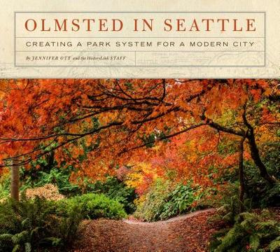 Olmsted in Seattle: Creating a Park System for a Modern City - Ott, Jennifer, and Historylink, Staff Of