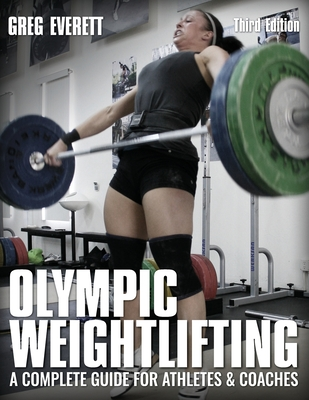 Olympic Weightlifting: A Complete Guide for Athletes & Coaches - Everett, Greg