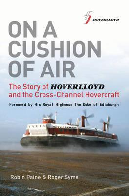 On a Cushion of Air: The Story of Hoverlloyd and the Cross-Channel Hovercraft - Paine, Robin, and Syms, Roger