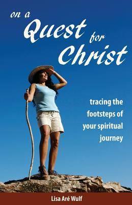 On a Quest for Christ: Tracing the Footsteps of Your Spiritual Journey - Wulf, Lisa Are