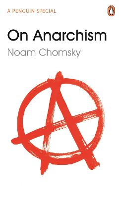 On Anarchism - Chomsky, Noam, and Schneider, Nathan (Foreword by)