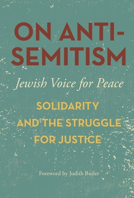 On Antisemitism: Solidarity and the Struggle for Justice - Butler, Judith, Professor (Foreword by), and Jewish Voice for Peace