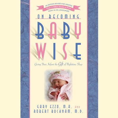 On Becoming Babywise: Giving Your Infant the Gift of Nighttime Sleep - Ezzo, Gary