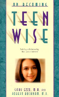 On Becoming Teen Wise: Building a Relationship That Lasts a Lifetime - Ezzo, Gary, and Buckham, Robert