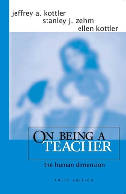 On Being a Teacher: The Human Dimension - Kottler, Jeffrey A, Professor, and Zehm, Stanley J, Dr., and Kottler, Ellen, Ms.